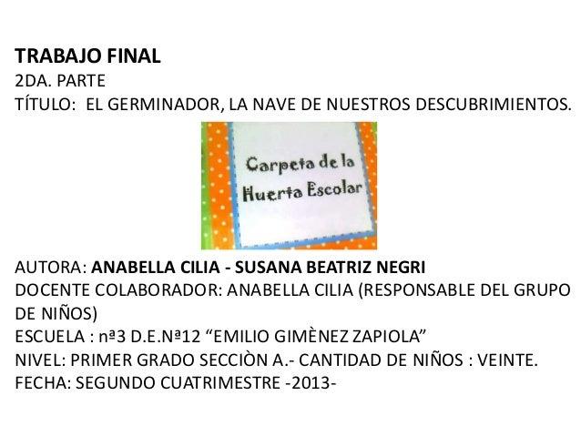 TRABAJO FINAL 2DA. PARTE TÍTULO: EL GERMINADOR, LA NAVE DE NUESTROS DESCUBRIMIENTOS.  AUTORA: ANABELLA CILIA - SUSANA BEAT...