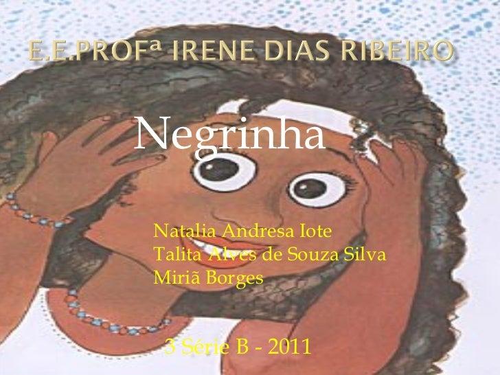 Negrinha Natalia Andresa Iote  Talita Alves de Souza Silva  Miriã Borges  3 Série B - 2011