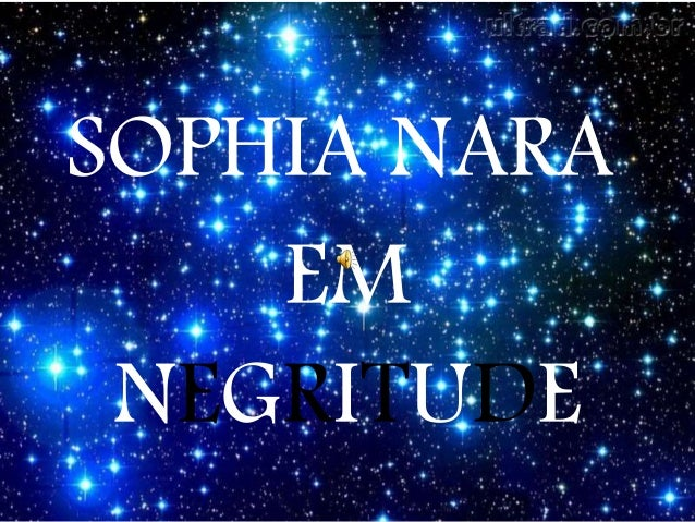 EM SOPHIA NARA NEGRITUDE