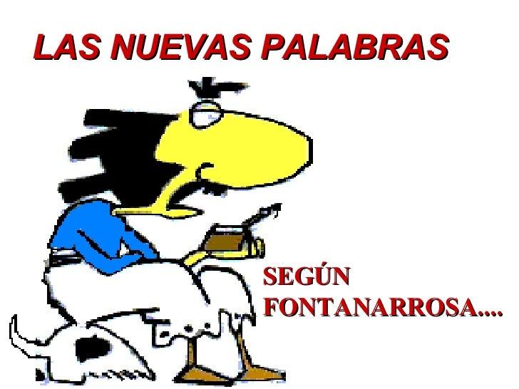 LAS NUEVAS   PALABRAS SEGÚN  FONTANARROSA....