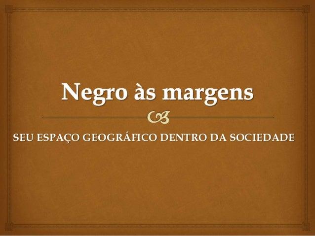SEU ESPAÇO GEOGRÁFICO DENTRO DA SOCIEDADE