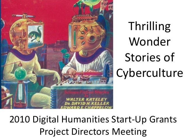 2010 Digital Humanities Start-Up Grants Project Directors Meeting Thrilling Wonder Stories of Cyberculture