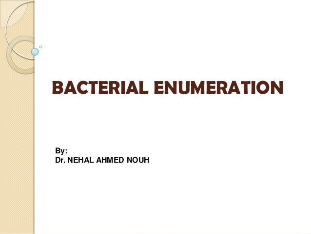 BACTERIAL ENUMERATIONBy:Dr. NEHAL AHMED NOUH