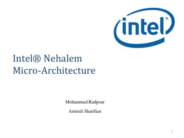 Intel® Nehalem Micro-Architecture Mohammad Radpour Amirali Sharifian 1