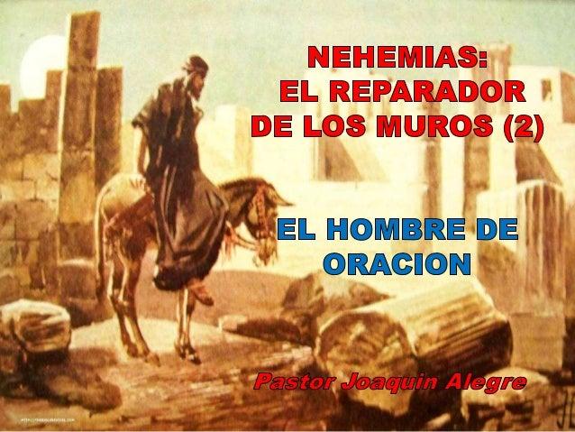 """Presenta a Nehemias   como EL HOMBRE DE ORACIÓN,como """"el líder que vive de rodillas"""" (Ch. S.)"""