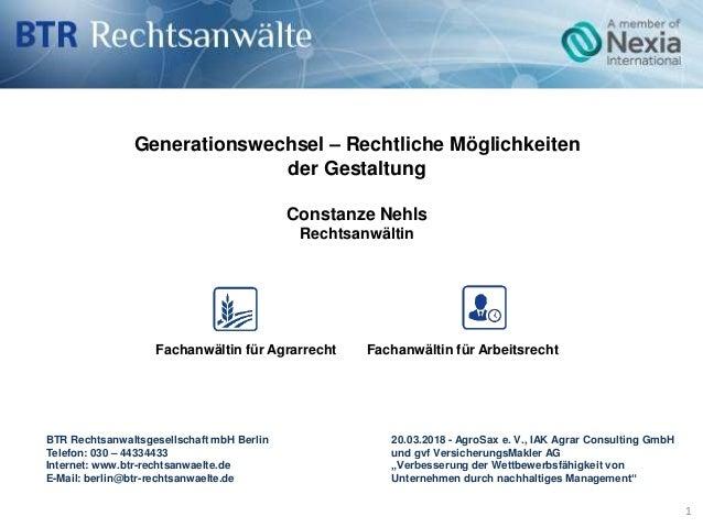 BTR Rechtsanwaltsgesellschaft mbH Berlin 20.03.2018 - AgroSax e. V., IAK Agrar Consulting GmbH Telefon: 030 – 44334433 und...