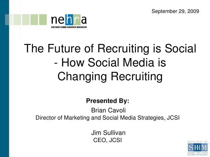 September 29, 2009<br />The Future of Recruiting is Social - How Social Media is <br />Changing Recruiting <br />Presented...
