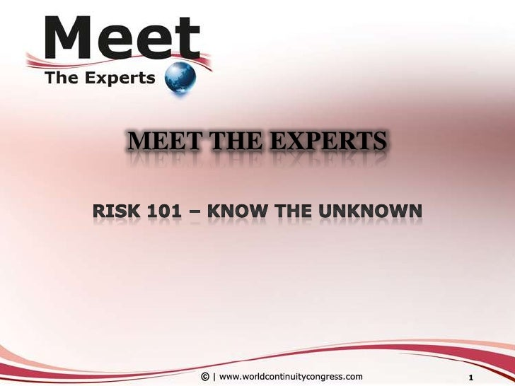 MEET THE EXPERTS<br />Risk 101 – Know the Unknown<br />