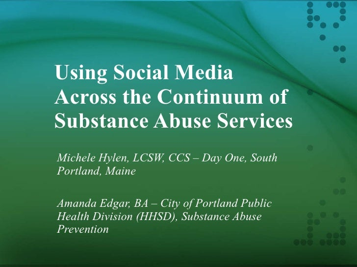Using Social Media Across the Continuum of Substance Abuse Services Michele Hylen, LCSW, CCS – Day One, South Portland, Ma...