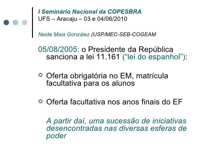 I Seminário Nacional da COPESBRA UFS – Aracaju – 03 e 04/06/2010 Neide Maia González  (USP/MEC-SEB-COGEAM <ul><li>05/08/20...