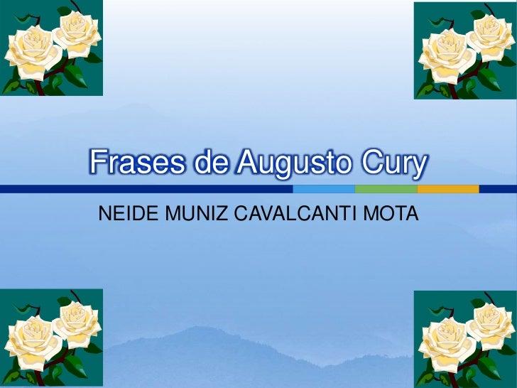 Frases de Augusto CuryNEIDE MUNIZ CAVALCANTI MOTA