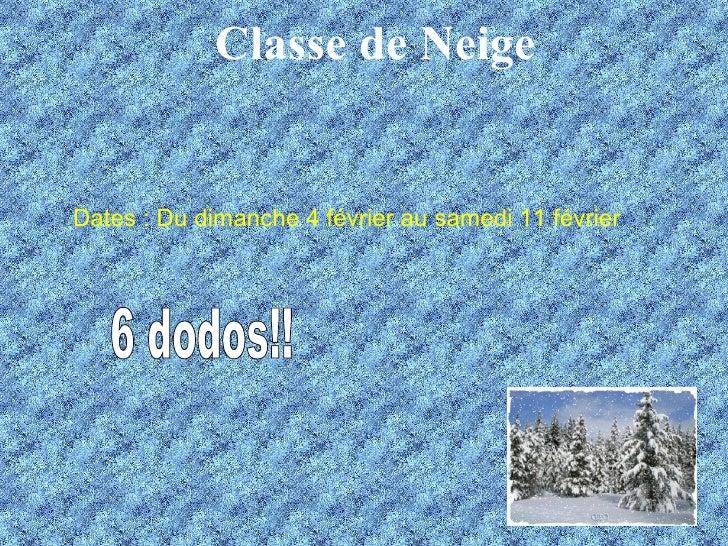 Classe de Neige Dates : Du dimanche 4 février au samedi 11 février 6 dodos!!