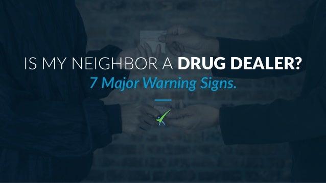 IS MY NEIGHBOR A DRUG DEALER? 7 Major Warning Signs.