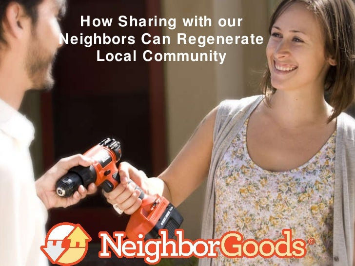 How Sharing with our  Neighbors Can Regenerate  Local Community