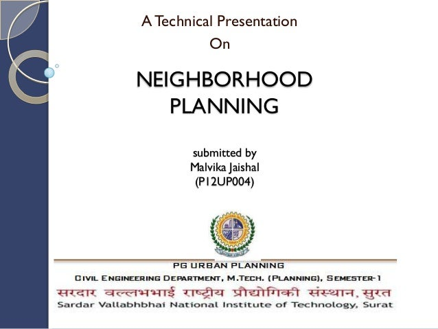 NEIGHBORHOOD PLANNING submitted by Malvika Jaishal (P12UP004) ATechnical Presentation On