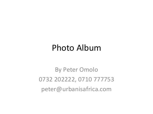 Photo Album By Peter Omolo 0732 202222, 0710 777753 peter@urbanisafrica.com