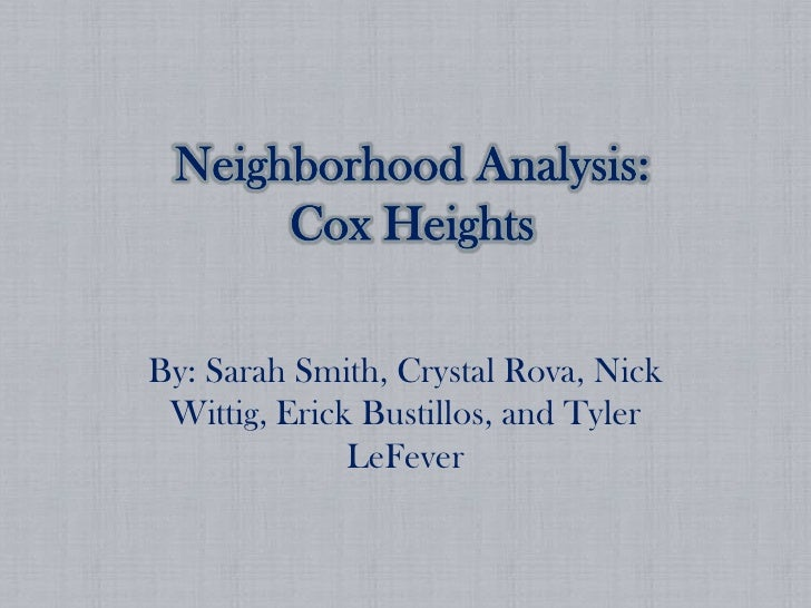 Neighborhood Analysis: Cox Heights<br />By: Sarah Smith, Crystal Rova, Nick Wittig, Erick Bustillos, and Tyler LeFever <br />