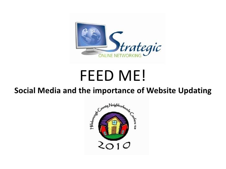 FEED ME!<br />Social Media and the importance of Website Updating<br />