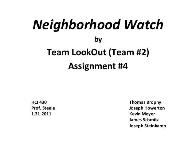 Neighborhood Watch by Team LookOut (Team #2) Assignment #4 HCI 430 Thomas Brophy Prof. Steele Joseph Howerton 1.31.2011 Ke...