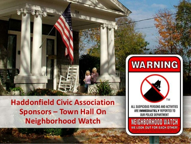 Haddonfield Civic Association  Sponsors – Town Hall On   Neighborhood Watch
