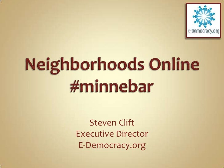 Neighborhoods Online#minnebar<br />Steven Clift<br />Executive Director<br />E-Democracy.org<br />