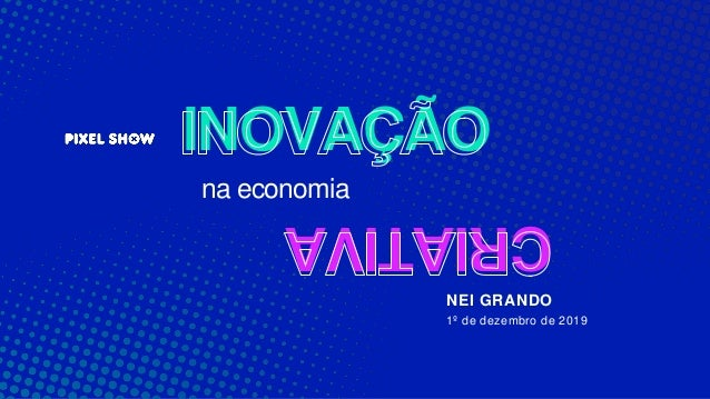 INOVAÇÃO CRIATIVA na economia NEI GRANDO 1º de dezembro de 2019