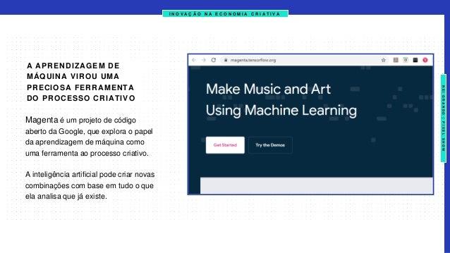 I N O V A Ç Ã O N A E C O N O M I A C R I A T I V A Magenta é um projeto de código aberto da Google, que explora o papel d...