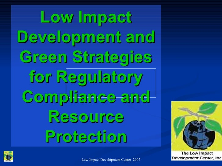 Low Impact Development and Green Strategies  for Regulatory Compliance and     Resource    Protection        Low Impact De...