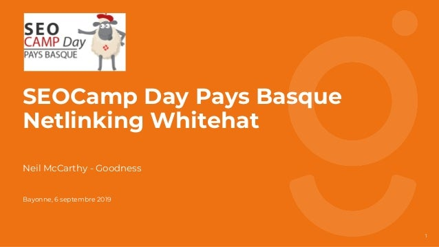 1 SEOCamp Day Pays Basque Netlinking Whitehat Neil McCarthy - Goodness Bayonne, 6 septembre 2019