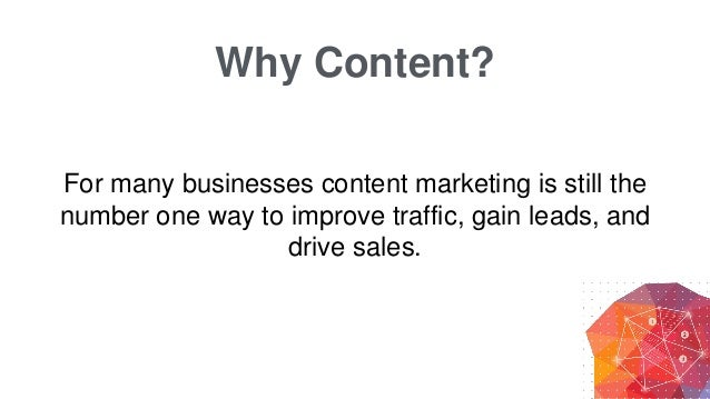 Why Content? For many businesses content marketing is still the number one way to improve traffic, gain leads, and drive s...
