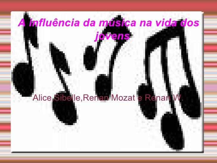 A influência da música na vida dos jovens Alice,Sibelle,Renan Mozat e Renan W.