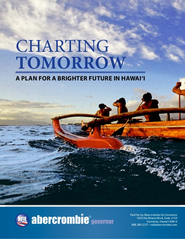 CHARTING TOMORROW 1 CHARTING TOMORROW A PLAN FOR A BRIGHTER FUTURE IN HAWAI'I Paid for by Abercrombie for Governor 1050 Al...