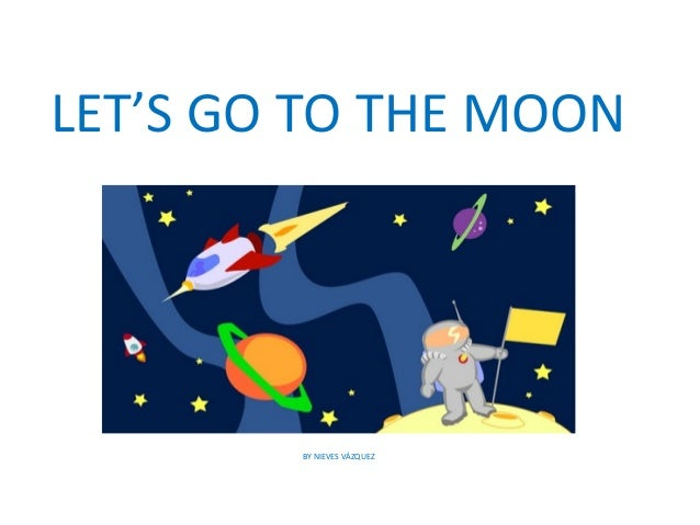 LET'S GO TO THE MOON  BY NIEVES VÁZQUEZ