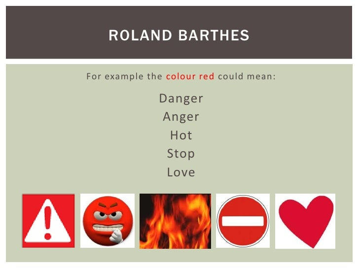 ROLAND BARTHESFor example the colour red could mean:              Danger              Anger               Hot             ...