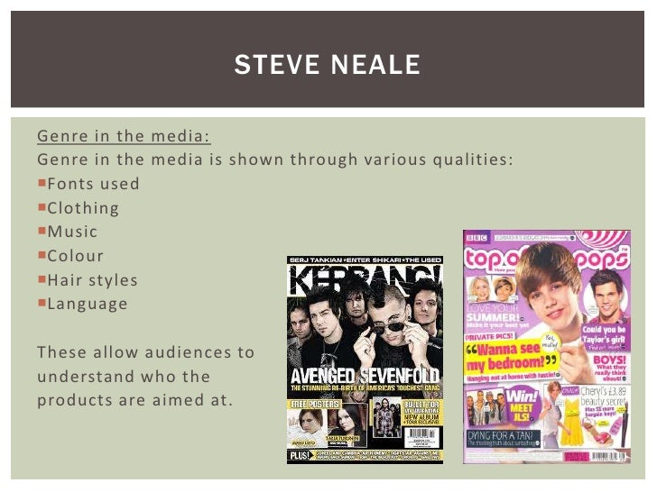 STEVE NEALEGenre in the media:Genre in the media is shown through various qualities:Fonts usedClothingMusicColourHair...
