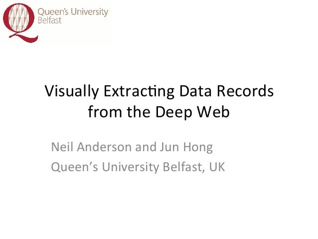 Visually	  Extrac.ng	  Data	  Records	  from	  the	  Deep	  Web	  	  	  Neil	  Anderson	  and	  Jun	  Hong	  Queen's	  Un...