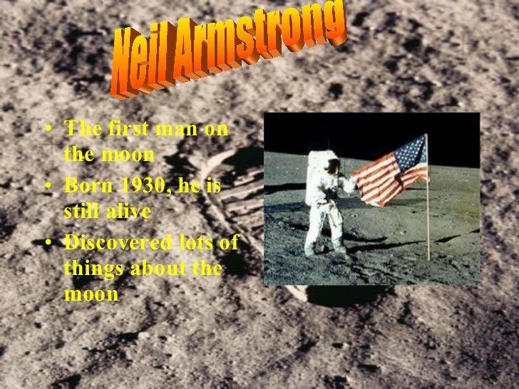 <ul><li>The first man on the moon  </li></ul><ul><li>Born 1930, he is still alive </li></ul><ul><li>Discovered lots of thi...