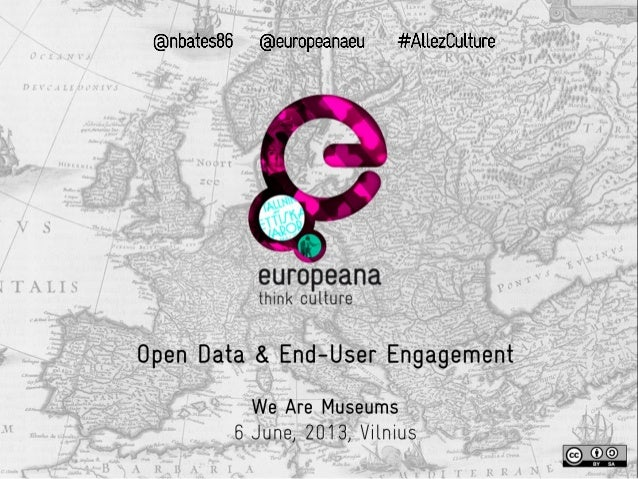 Open Data & End-User Engagement We Are Museums 6 June, 2013, Vilnius, Lithuania