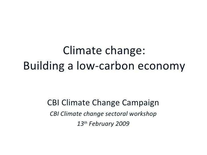 Climate change: Building a low-carbon economy CBI Climate Change Campaign CBI Climate change sectoral workshop 13 th  Febr...