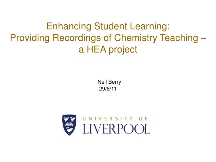 Enhancing Student Learning: Providing Recordings of Chemistry Teaching – a HEA project <br />Neil Berry<br />29/6/11<br />