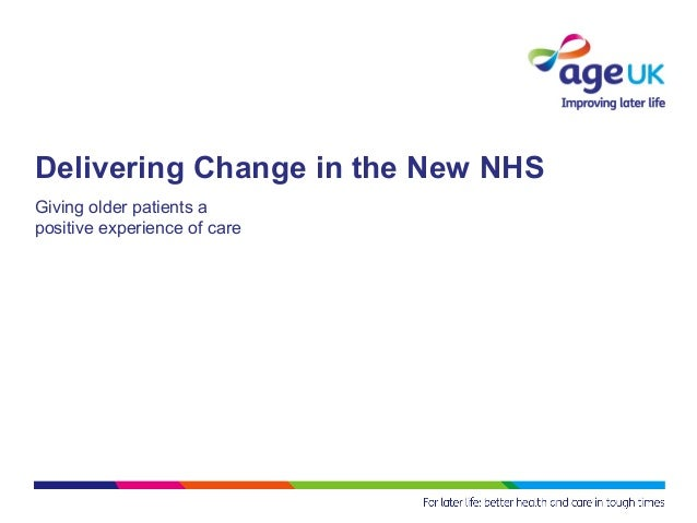 Delivering Change in the New NHSGiving older patients apositive experience of care