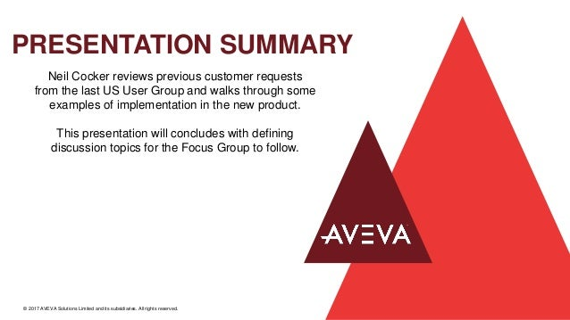 PRESENTATION SUMMARY © 2017 AVEVA Solutions Limited and its subsidiaries. All rights reserved. Neil Cocker reviews previou...