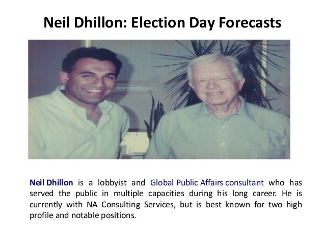 Neil Dhillon: Election Day Forecasts Neil Dhillon is a lobbyist and Global Public Affairs consultant who has served the pu...