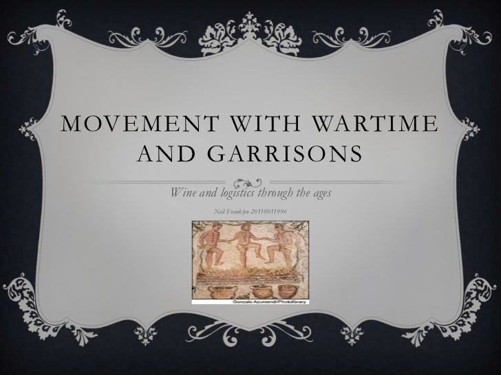 Movement with wartime and garrisons<br />Wine and logistics through the ages<br />Neil Franklyn 20110011996<br />