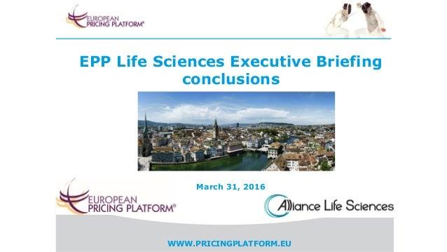 WWW.PRICINGPLATFORM.EU EPP Life Sciences Executive Briefing conclusions March 31, 2016