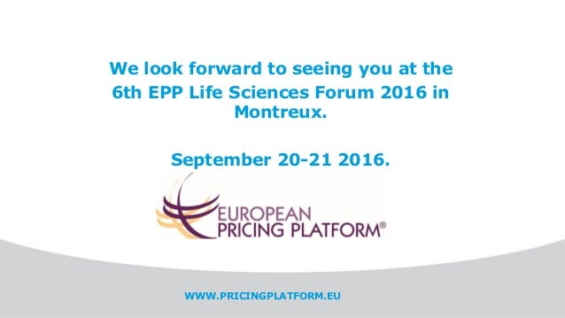 We look forward to seeing you at the 6th EPP Life Sciences Forum 2016 in Montreux. September 20-21 2016. WWW.PRICINGPLATFO...