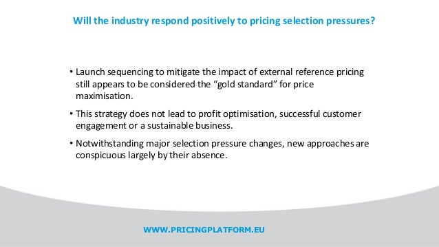 Will the industry respond positively to pricing selection pressures? • Launch sequencing to mitigate the impact of externa...