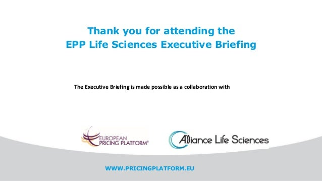 WWW.PRICINGPLATFORM.EU Thank you for attending the EPP Life Sciences Executive Briefing The Executive Briefing is made pos...