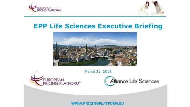 WWW.PRICINGPLATFORM.EU EPP Life Sciences Executive Briefing March 31, 2016