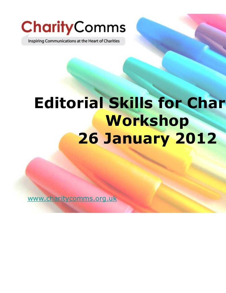 Editorial Skills for Charities          Workshop      26 January 2012www.charitycomms.org.uk